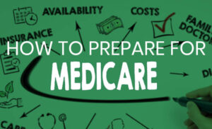 How to Prepare for Medicare